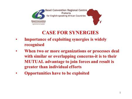 1 CASE FOR SYNERGIES Importance of exploiting synergies is widely recognised When two or more organizations or processes deal with similar or overlapping.