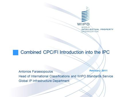 Antonios Farassopoulos Head of International Classifications and WIPO Standards Service Global IP Infrastructure Department Combined CPC/FI Introduction.