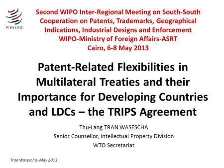 Patent-Related Flexibilities in Multilateral Treaties and their Importance for Developing Countries and LDCs – the TRIPS Agreement Thu-Lang TRAN WASESCHA.