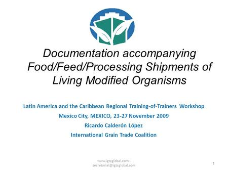 1 Documentation accompanying Food/Feed/Processing Shipments of Living Modified Organisms Latin America and the Caribbean Regional Training-of-Trainers.