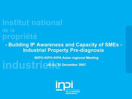 Industrielle Institut national de la propriété - Building IP Awareness and Capacity of SMEs - Industrial Property Pre-diagnosis WIPO-KIPO-KIPA Asian regional.