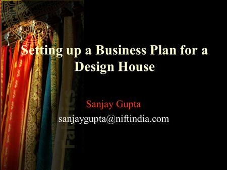 Setting up a Business Plan for a Design House Sanjay Gupta