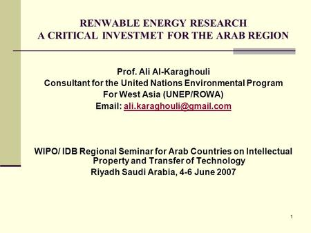 1 Prof. Ali Al-Karaghouli Consultant for the United Nations Environmental Program For West Asia (UNEP/ROWA)