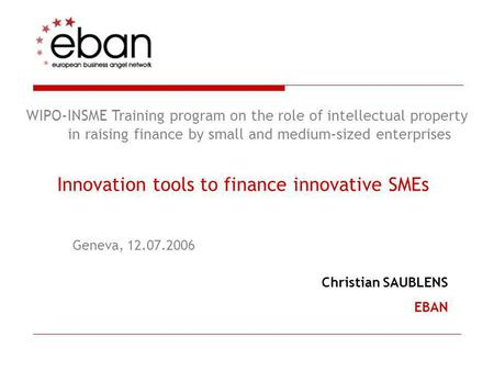 WIPO-INSME Training program on the role of intellectual property in raising finance by small and medium-sized enterprises Innovation tools to finance innovative.
