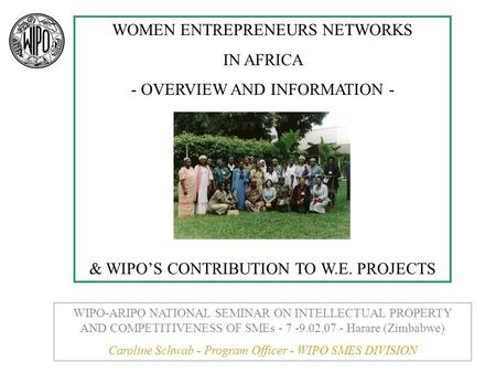 WOMEN ENTREPRENEURS NETWORKS IN AFRICA - OVERVIEW AND INFORMATION - & WIPOS CONTRIBUTION TO W.E. PROJECTS WIPO-ARIPO NATIONAL SEMINAR ON INTELLECTUAL PROPERTY.