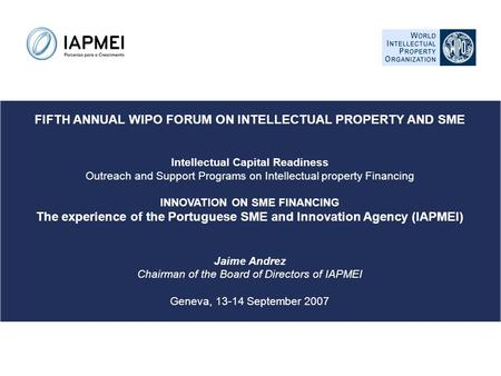 FIFTH ANNUAL WIPO FORUM ON INTELLECTUAL PROPERTY AND SME Intellectual Capital Readiness Outreach and Support Programs on Intellectual property Financing.