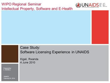 February 24, 2014 UNAIDS WIPO Regional Seminar Intellectual Property, Software and E-Health Prepared by: S. NEWELL Case Study: Software Licensing Experience.