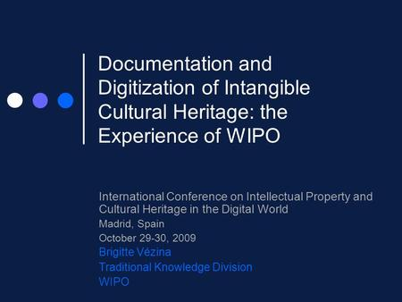 Documentation and Digitization of Intangible Cultural Heritage: the Experience of WIPO International Conference on Intellectual Property and Cultural Heritage.