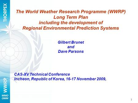 WWRP 1 The World Weather Research Programme (WWRP) Long Term Plan including the development of Regional Environmental Prediction Systems Gilbert Brunet.