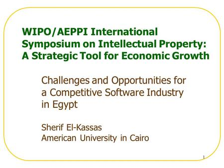 1 WIPO/AEPPI International Symposium on Intellectual Property: A Strategic Tool for Economic Growth Challenges and Opportunities for a Competitive Software.