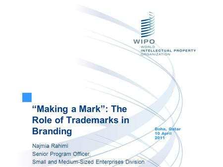 Making a Mark: The Role of Trademarks in Branding Doha, Qatar 10 April 2011 Najmia Rahimi Senior Program Officer, Small and Medium-Sized Enterprises Division.