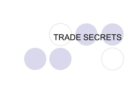TRADE SECRETS. Outline of Presentation What are trade secrets Protecting trade secrets Trade secrets or patents Legal protection for trade secrets and.