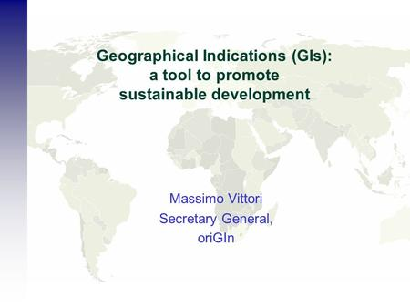 Geographical Indications (GIs): a tool to promote sustainable development Massimo Vittori Secretary General, oriGIn.