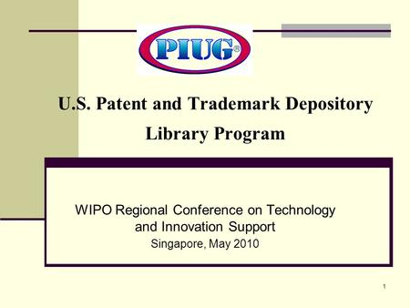 1 WIPO Regional Conference on Technology and Innovation Support Singapore, May 2010 U.S. Patent and Trademark Depository Library Program.