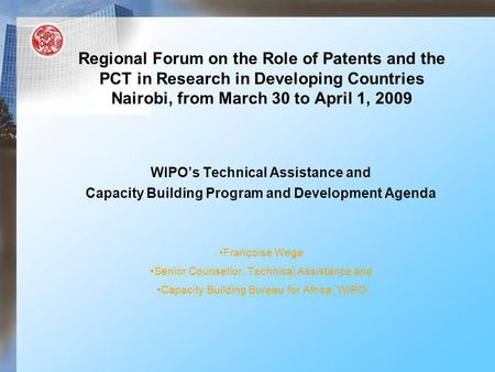 Regional Forum on the Role of Patents and the PCT in Research in Developing Countries Nairobi, from March 30 to April 1, 2009 WIPOs Technical Assistance.