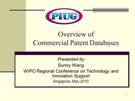 1 Presented by Sunny Wang WIPO Regional Conference on Technology and Innovation Support Singapore, May 2010 Overview of Commercial Patent Databases.