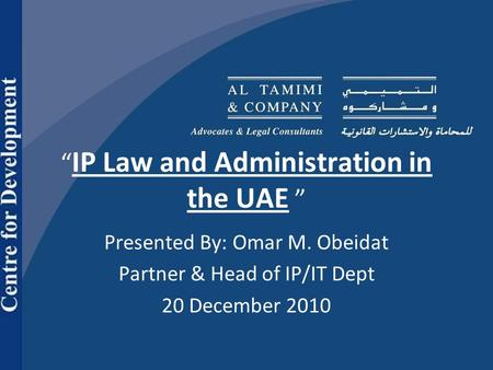 IP Law and Administration in the UAE Presented By: Omar M. Obeidat Partner & Head of IP/IT Dept 20 December 2010.
