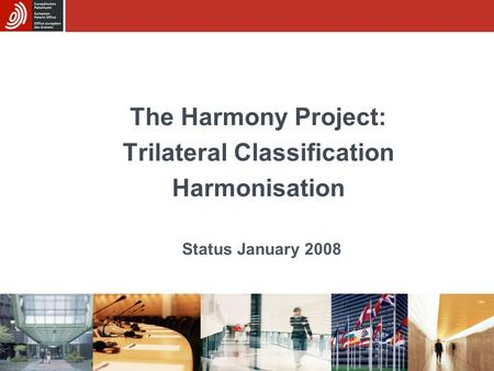 The Harmony Project: Trilateral Classification Harmonisation Status January 2008.