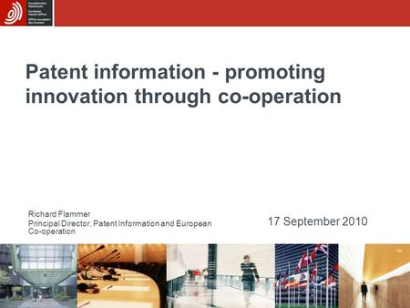 Patent information - promoting innovation through co-operation Richard Flammer Principal Director, Patent Information and European Co-operation 17 September.