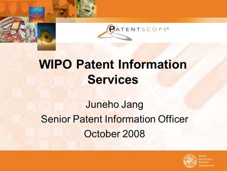 WIPO Patent Information Services Juneho Jang Senior Patent Information Officer October 2008.