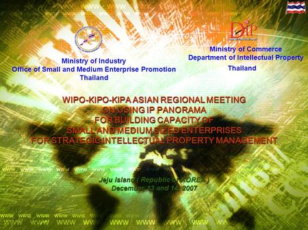 Ministry of Industry Office of Small and Medium Enterprise Promotion Thailand WIPO-KIPO-KIPA ASIAN REGIONAL MEETING ON USING IP PANORAMA FOR BUILDING CAPACITY.