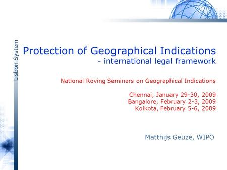 Lisbon System Protection of Geographical Indications - international legal framework National Roving Seminars on Geographical Indications Chennai, January.