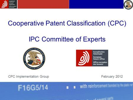 Cooperative Patent Classification (CPC) IPC Committee of Experts CPC Implementation GroupFebruary 2012.