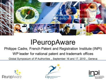 IPeuropAware Philippe Cadre, French Patent and Registration Institute (INPI) WP leader for national patent and trademark offices Global Symposium of IP.