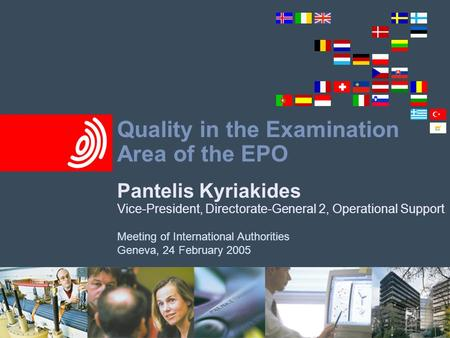 Quality in the Examination Area of the EPO Pantelis Kyriakides Vice-President, Directorate-General 2, Operational Support Meeting of International Authorities.