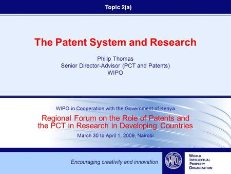The Patent System and Research Philip Thomas Senior Director-Advisor (PCT and Patents) WIPO WIPO in Cooperation with the Government of Kenya Regional Forum.