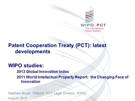 Patent Cooperation Treaty (PCT): latest developments WIPO studies: 2013 Global Innovation Index 2011 World Intellectual Property Report: the Changing Face.