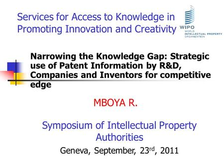 Services for Access to Knowledge in Promoting Innovation and Creativity Narrowing the Knowledge Gap: Strategic use of Patent Information by R&D, Companies.