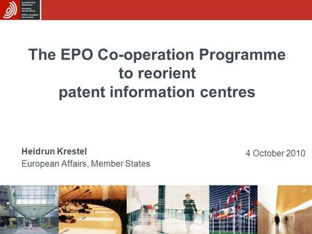 1 The EPO Co-operation Programme to reorient patent information centres Heidrun Krestel European Affairs, Member States 4 October 2010.