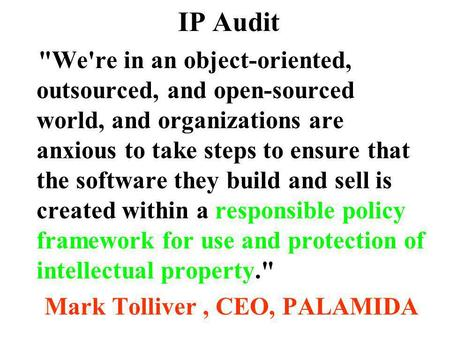 IP Audit We're in an object-oriented, outsourced, and open-sourced world, and organizations are anxious to take steps to ensure that the software they.