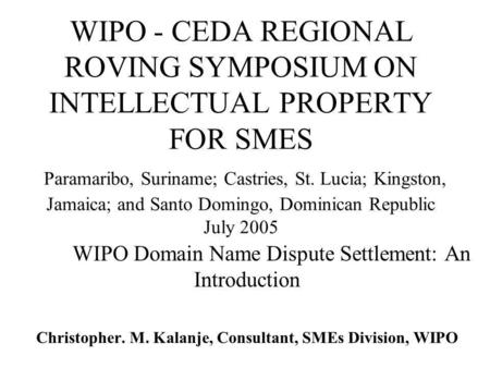 WIPO - CEDA REGIONAL ROVING SYMPOSIUM ON INTELLECTUAL PROPERTY FOR SMES Paramaribo, Suriname; Castries, St. Lucia; Kingston, Jamaica; and Santo Domingo,