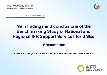 Presentation Alfred Radauer (Senior Researcher, Austrian Institute for SME Research) Main findings and conclusions of the Benchmarking Study of National.