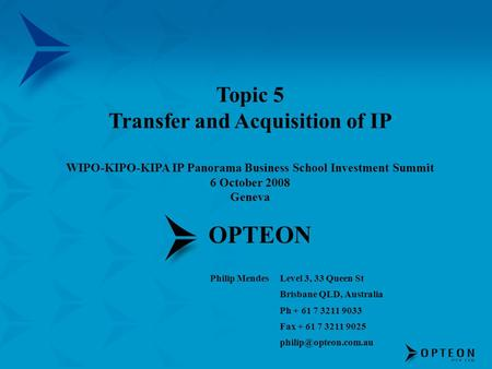 OPTEON Philip MendesLevel 3, 33 Queen St Brisbane QLD, Australia Ph + 61 7 3211 9033 Fax + 61 7 3211 9025 Topic 5 Transfer and Acquisition.