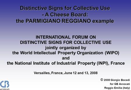 © 2008 Giorgio Bocedi for GB Avvocati Reggio Emilia (Italy) Distinctive Signs for Collective Use - A Cheese Board: the PARMIGIANO REGGIANO example INTERNATIONAL.