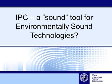 IPC – a sound tool for Environmentally Sound Technologies?