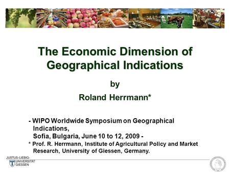 The Economic Dimension of Geographical Indications by Roland Herrmann* - WIPO Worldwide Symposium on Geographical Indications, Sofia, Bulgaria, June 10.