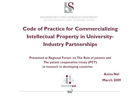Code of Practice for Commercializing Intellectual Property in University- Industry Partnerships Presented at Regional Forum on The Role of patents and.