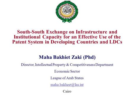 South-South Exchange on Infrastructure and Institutional Capacity for an Effective Use of the Patent System in Developing Countries and LDCs Maha Bakhiet.