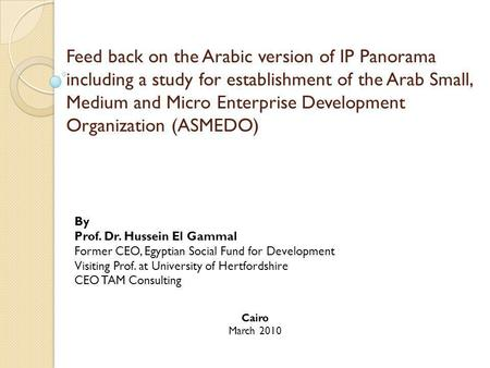 Feed back on the Arabic version of IP Panorama including a study for establishment of the Arab Small, Medium and Micro Enterprise Development Organization.