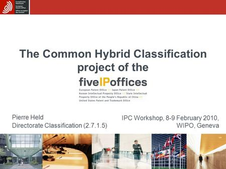 The Common Hybrid Classification project of the Pierre Held Directorate Classification (2.7.1.5) IPC Workshop, 8-9 February 2010, WIPO, Geneva.