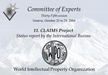11. CLAIMS Project Status report by the International Bureau Committee of Experts Thirty-Fifth session Geneva, October 25 to 29, 2004 World Intellectual.