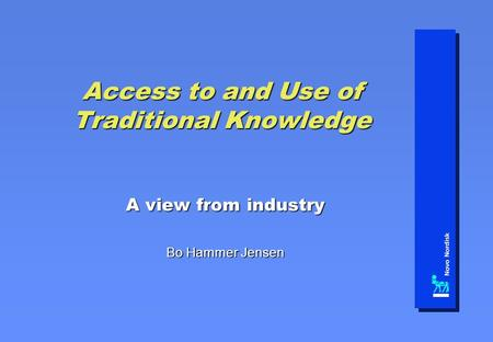 Access to and Use of Traditional Knowledge A view from industry Bo Hammer Jensen.