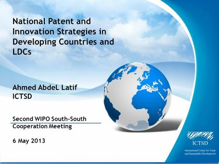 The International Centre for Trade and Sustainable Development National Patent and Innovation Strategies in Developing Countries and LDCs Ahmed AbdeL Latif.