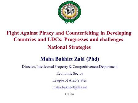 Fight Against Piracy and Counterfeiting in Developing Countries and LDCs: Progresses and challenges National Strategies Maha Bakhiet Zaki (Phd) Director,