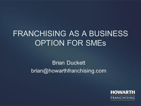 FRANCHISING AS A BUSINESS OPTION FOR SMEs Brian Duckett