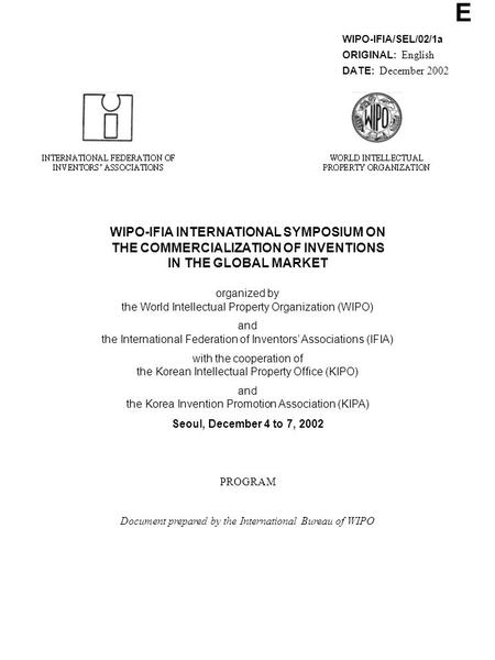 E WIPO-IFIA/SEL/02/1a ORIGINAL: English DATE: December 2002 WIPO-IFIA INTERNATIONAL SYMPOSIUM ON THE COMMERCIALIZATION OF INVENTIONS IN THE GLOBAL MARKET.